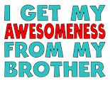 I Get My Awesomeness From