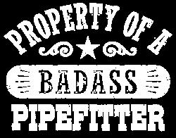 Property of a Badass Pipefitt Tee Gifts