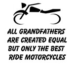 All Grandfathers Are Created Equal But Only The Best Ride Motorcycles