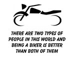 There Are Two Types Of People In This World And Being A Biker Is Better Than Both Of Them