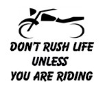 Don't Rush Life Unless You Are Riding