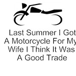 Last Summer I Got A Motorcycle For My Wife I Think It Was A Good Trade