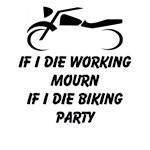 If I Die Working Mourn If I Die Biking Party