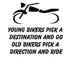 Young Bikers Pick A Destination And Go Old Bikers Pick A Direction And Ride