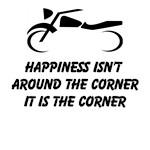 Happiness Isn't Around The Corner It Is The Corner