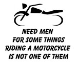 Need Men For Some Things Riding A Motorcycle Is Not One Of Them