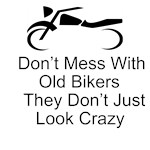Don't Mess With Old Bikers They Don't Just Look Crazy
