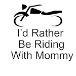 I'd Rather Be Riding With Mommy
