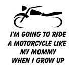 I'm Going To Ride A Motorcycle Like My Mommy When I Grow Up