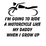 I'm Going To Ride A Motorcycle Like My Daddy When I Grow Up