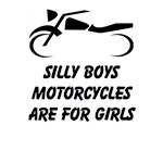 Silly Boys Motorcycles Are For Girls