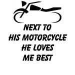 Next To His Motorcycle He Loves Me Best