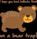 I hope you land on a bear trap