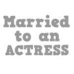 Married to an Actress