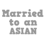 Married to an Asian