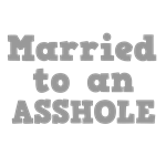 Married to an Asshole