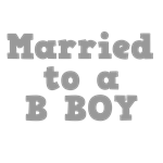 Married to a B Boy