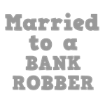 Married to a Bank Robber