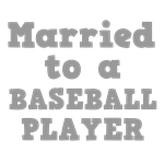 Married to a Baseball Player