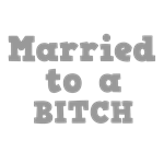 Married to a Bitch