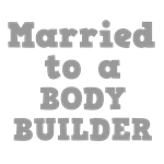 Married to a Body Builder