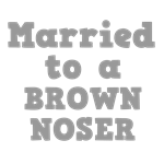 Married to a Brown Noser