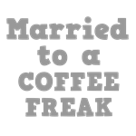 Married to a Coffee Freak