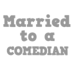 Married to a Comedian