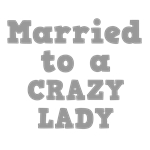 Married to a Crazy Lady