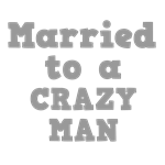 Married to a Crazy Man
