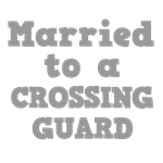 Married to a Crossing Guard