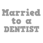 Married to a Dentist