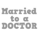 Married to a Doctor