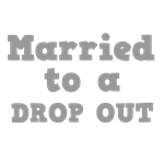 Married to a Dropout