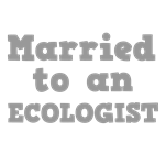 Married to an Ecologist