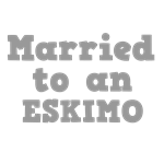 Married to an Eskimo