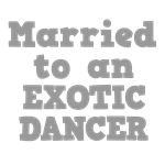 Married to an Exotic Dancer