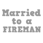 Married to a Fireman