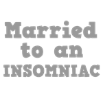 Married to an Insomniac