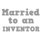 Married to an Inventor