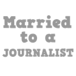 Married to a Journalist