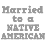 Married to a Native American