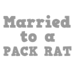 Married to a Pack Rat