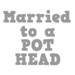 Married to a Pot Head