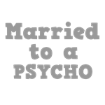 Married to a Psycho