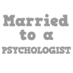 Married to a Psychologist
