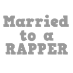 Married to a Rapper