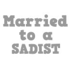 Married to a Sadist