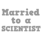 Married to a Scientist