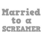 Married to a Screamer